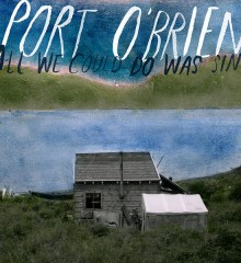Port O'Brien All We Could Do Was Sing